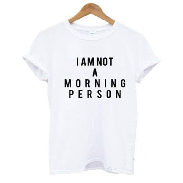 White I am not a morning person shirt